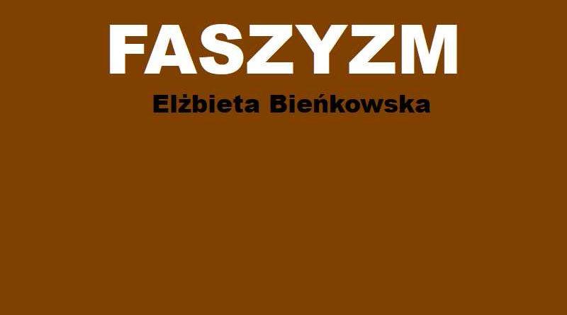 Elżbieta Bieńkowska: Jesteśmy krajem faszyzującym, szowinistycznym, nacjonalistycznym.